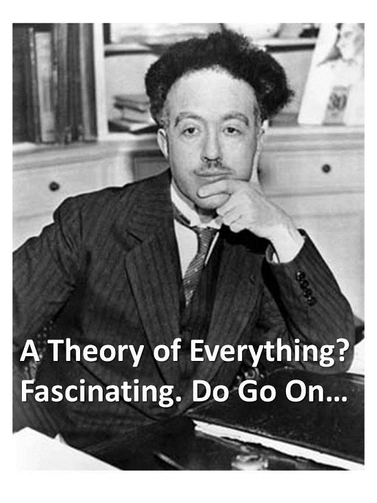 A theory of everything? How fascinating. Do go on...