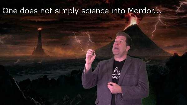 One does not simply science into Mordor